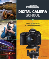 Practical Photography Digital Camera School The Step-by-Step Guide to Taking Great Pictures