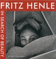 Fritz Henle In Search of Beauty