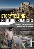 Storytelling For Photojournalists Reportage and Documentary Photography Techniques