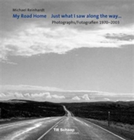 Michael Reinhardt: My Road Home Photographs 1970-2003