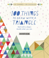 100 Things to Draw with a Triangle Start with a Shape, Doodle What You See