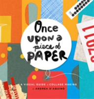 Once Upon a Piece of Paper A Visual Guide to Collage Making