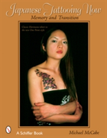 Japanese Tattooing Now Memory and Transition