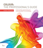 Colour: The Professional's Guide Understanding and Mastering Colour in Art, Design and Culture