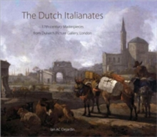 The Dutch Italianates 17th Century Masterpieces from Dulwich Picture Gallery, London
