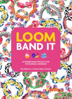Loom Band It! 60 Rubber Band Projects for the Budding Loomineer