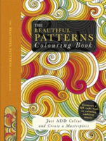 The Beautiful Patterns Colouring Book Just Add Colour and Create a Masterpiece