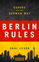 Berlin Rules Europe and the German Way
