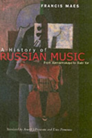 A History of Russian Music From Kamarinskaya to Babi Yar