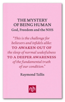 The Mystery of Being Human God, Freedom and the NHS