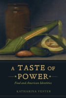 A Taste of Power Food and American Identities