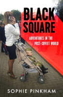 Black Square Adventures in the Post-Soviet World