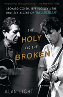 "The Holy or the Broken Leonard Cohen, Jeff Buckley, and the Unlikely Ascent of ""Hallelujah"""