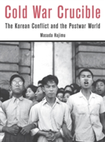 Cold War Crucible The kKorean Conflict and the Postwar World