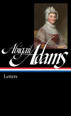 Abigail Adams: Letters Library of America #275