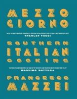 Mezzogiorno Francesco Mazzei Recipes from Southern Italy