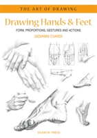 Art of Drawing: Drawing Hands & Feet Form, Proportions, Gestures and Actions