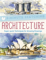Five Minute Sketching: Architecture Super-Quick Techniques for Amazing Drawing
