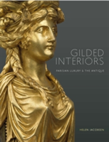 Gilded Interiors Parisian Luxury and the Antique