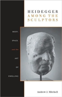 Heidegger Among the Sculptors Body, Space, and the Art of Dwelling
