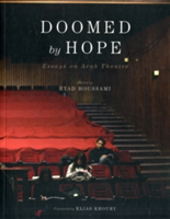 Doomed by Hope Essays on Arab Theatre