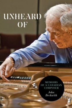 Unheard Of Memoirs of a Canadian Composer