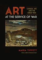Art at the Service of War Canada, Art, and the Great War