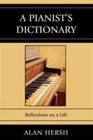 A Pianist's Dictionary Reflections on a Life