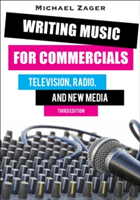Writing Music for Commercials Television, Radio, and New Media