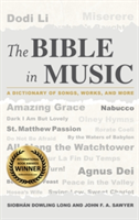 The Bible in Music A Dictionary of Songs, Works, and More