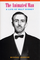 The Animated Man A Life of Walt Disney