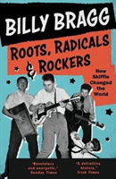 Roots, Radicals and Rockers How Skiffle Changed the World