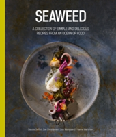 Seaweed A Collection of Simple and Delicious Recipes from an Ocean of Food