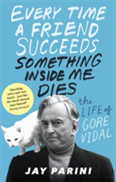 Every Time a Friend Succeeds Something Inside Me Dies The Life of Gore Vidal