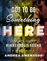 Got to Be Something Here The Rise of the Minneapolis Sound