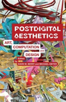 Postdigital Aesthetics Art, Computation And Design