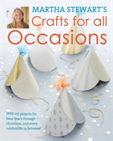 Martha Stewart's Crafts For All Occasions 175 Projects and Year-Round Inspiration for Everybody's Favourite Celebrations