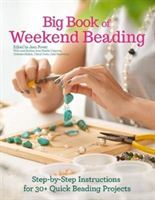 Big Book of Weekend Beading Step-by-Step Instructions for 30+ Quick Beading Projects