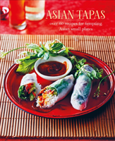 Asian Tapas Over 60 Recipes for Tempting Asian Small Plates and Bites