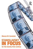 Stanislavsky in Focus An Acting Master for the Twenty-First Century
