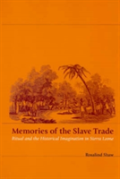 Memories of the Slave Trade Ritual and Historical Imagination in Sierra Leone
