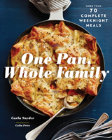 One Pan, Whole Family More than 70 Complete Weeknight Meals