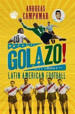 !Golazo! : A History of Latin American Football