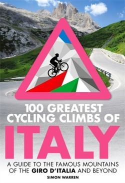 100 Greatest Cycling Climbs of Italy: A guide to the famous mountains of the Giro d'Italia and beyond