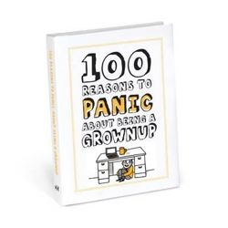 100 Reasons to Panic About Being A Grown Up !