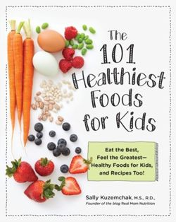 101 Healthiest Foods for Kids Eat the Best, Feel the Greatest-Healthy Foods for Kids, and Recipes Too!