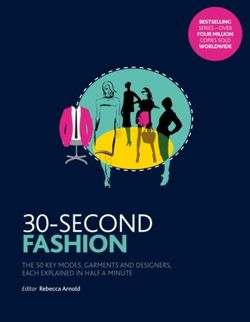 30-Second Fashion : The 50 key modes, garments, and designers, each explained in half a minute