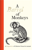 A Barrel of Monkeys A Compendium of Collective Nouns for Animals