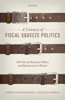 A Century of Fiscal Squeeze Politics 100 Years of Austerity, Politics, and Bureaucracy in Britain