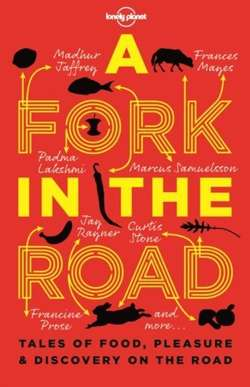 A Fork In The Road : Tales of Food, Pleasure and Discovery On The Road